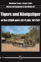 History and Equipment of the Waffen SS - Tigers and Konigstiger of the LSSAH and s.SS-Pz.Abt. 101/501