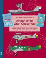 A Scale Modellers Guide to Aircraft of the Gran Chaco War (with decals)